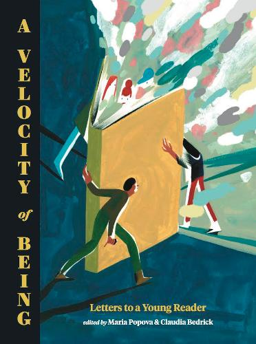 A Velocity of Being: Letters to A Young Reader by Maria Popova and Claudia Bedrick