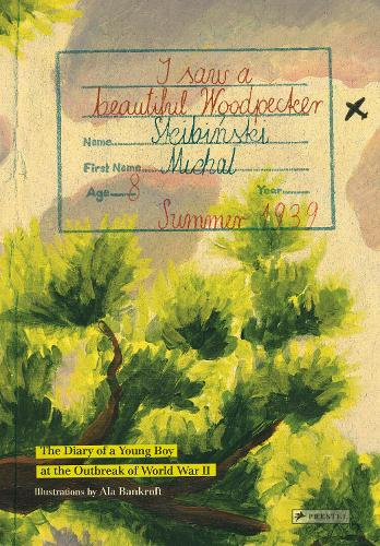 I Saw A Beautiful Woodpecker: The Diary of a Young Boy at the Outbreak World War II by Michał Skibiński and Ala Bankroft