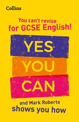 You Can't Revise for GCSE English! Yes you can, and Mark Roberts shows you how by Mark Roberts