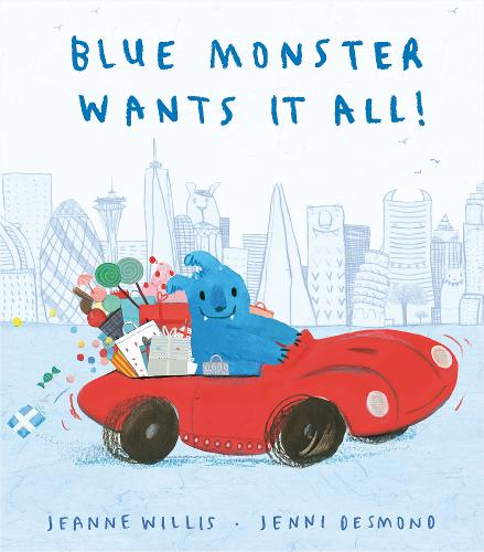 Blue Monster Wants It All by Jeanne Willis - a great book for reception to read aloud