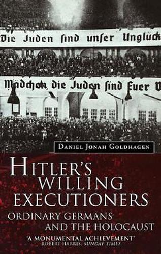 Hitler's Willing Executioners by Daniel Goldhagen